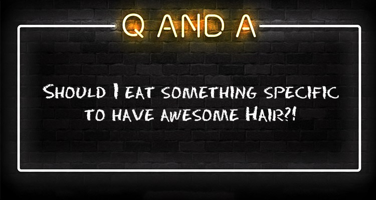 Should I eat something specific to have awesome Hair?!