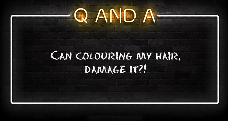 Can colouring my hair, damage it?!