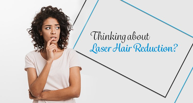 Thinking about Laser Hair Reduction?