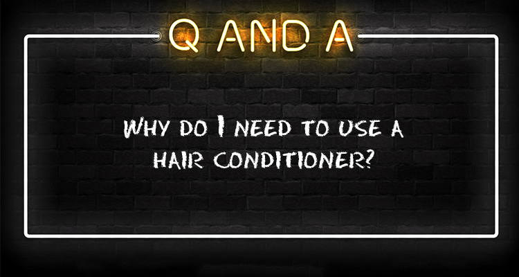 Why do I need to use hair conditioner?