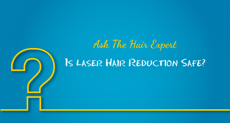 RichFeel's Hair Experts explain the safety of Laser Hair Reduction
